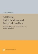 Hansen, O Aesthetic Individualism and Practical Intellect - American Allegory in Emerson, Thoreau, Adams, and James