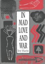 Harjo, Joy In Mad Love and War