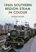 George Woods 1960s Southern Region Steam in Colour