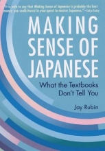 Jay Rubin Making Sense Of Japanese: What The Textbooks Don`t Tell You