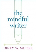 Dinty W. Moore The Mindful Writer