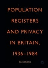 Kevin Manton Population Registers and Privacy in Britain, 1936-1984