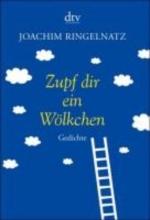 Ringelnatz, Joachim Zupf dir ein Wölkchen
