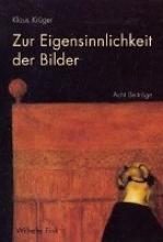 Krüger, Klaus Zur Eigensinnlichkeit der Bilder