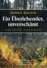 Bjarsch, Hubert Ein Überlebender, unverschämt