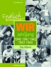 Behrendt, Rainer Endlich erwachsen! Wir vom Jahrgang 1940, 1941, 1942, 1943, 1944