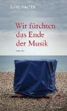 Halter, Jürg Wir fürchten das Ende der Musik