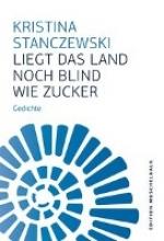 Stanczewski, Kristina Liegt das Land noch blind wie Zucker