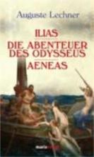 Lechner, Auguste Illias. Die Abenteuer des Odysseus. Aeneas