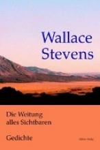 Stevens, Wallace Die Weitung alles Sichtbaren. Gedichte. Zweisprachig