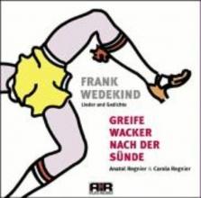 Wedekind, Frank Greife wacker nach der Sünde. CD