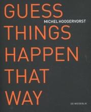 Michel  Hoogervorst, Gijsbert  Dijker Guess things happen that way