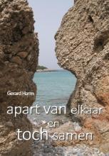 Gerard  Harm Apart van elkaar en toch samen