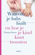 Thomas Harms , Waarom je baby huilt en hoe je je kind kunt troosten