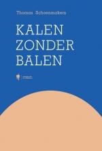 Thomas Schoenmakers , Kalen zonder balen