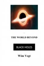 Wim Vegt , The World Beyond Black Holes