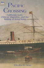 Sinn, Elizabeth Pacific Crossing - California Gold, Chinese Migration, and the Making of Hong Kong