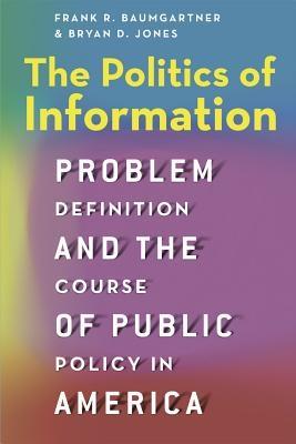 Frank R. Baumgartner,   Bryan D. Jones,The Politics of Information