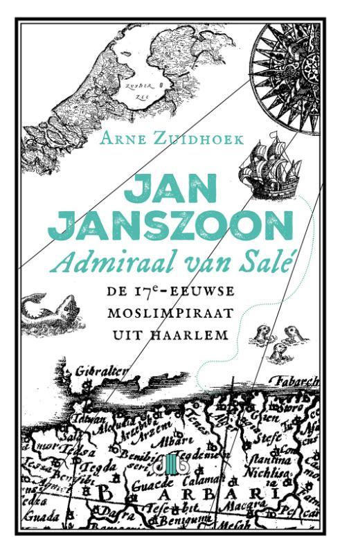 Arne Zuidhoek,Jan Janszoon, admiraal van Salé