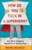 Balducci, Rachel,How Do You Tuck in a Superhero?