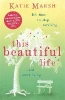 Marsh, Katie,This Beautiful Life: the emotional and uplifting new novel f