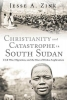 Jesse A. Zink,Christianity and Catastrophe in South Sudan