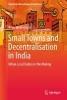 Bercegol, Rémi de,Small Towns and Decentralisation in India