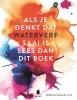 Veronica  Ballart Lilja,Als je denkt dat waterverf saai is lees dan dit boek