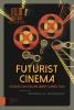 ,<b>Futurist Cinema, Studies on Italian Avant-garde Film</b>