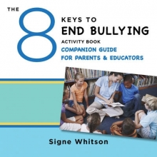 Signe Whitson The 8 Keys to End Bullying Activity Book Companion Guide for Parents & Educators