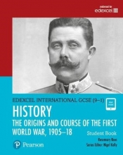 Rees, Rosemary Edexcel International GCSE (9-1) History The Origins and Course of the First World War, 1905-18 Student Book