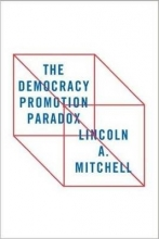 Mitchell, Lincoln A. Democracy Promotion Paradox