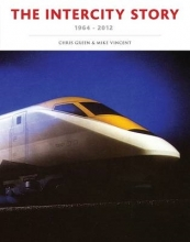 Chris Green,   Mike Vincent The InterCity Story 1964-2012