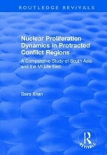 Saira Khan Nuclear Proliferation Dynamics in Protracted Conflict Regions