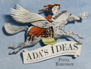 Robinson, Fiona Ada`s Ideas: The Story of Ada Lovelace, the World`s First Co