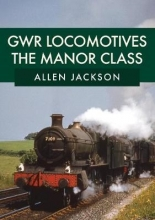 Allen Jackson GWR Locomotives: The Manor Class