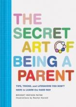 Bridget Watson Payne The Secret Art of Being a Parent