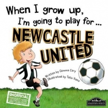 When I Grow Up I`m Going to Play for Newcastle
