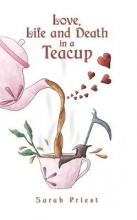 Sarah Priest Love, Life and Death in a Teacup