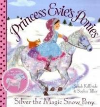 KilBride, Sarah Princess Evie`s Ponies: Silver the Magic Snow Pony