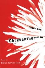 Lam, Fiona Tinwei Enter the Chrysanthemum