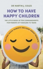Dr Martin J. Coles How to Have Happy Children