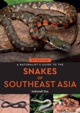 Indraneil Das A Naturalist`s Guide to the Snakes of Southeast Asia (2nd edition)
