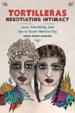 Anahi Russo Garrido Tortilleras Negotiating Intimacy