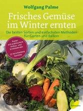 Palme, Wolfgang Frisches Gemüse im Winter ernten