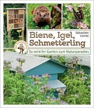 Levret, Sébastien Biene, Igel, Schmetterling. So wird Ihr Garten zum Naturparadies