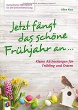 Kurt, Aline Kunterbunte Ideenkiste für die Seniorenbetreuung: Jetzt fängt das schöne Frühjahr an ...