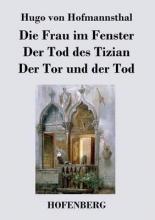 Hofmannsthal, Hugo von Die Frau im Fenster Der Tod des Tizian Der Tor und der Tod