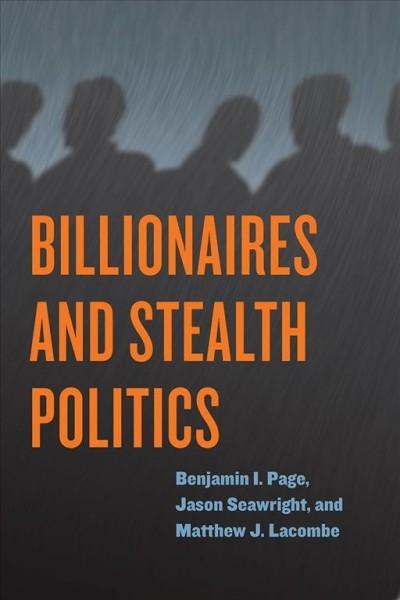 Benjamin I. Page,   Jason Seawright,   Matthew J. Lacombe,Billionaires and Stealth Politics