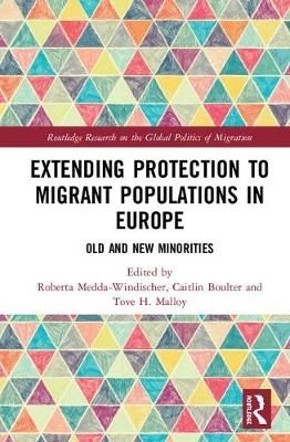 Roberta (European Academy Bozen/Bolzano, Italy) Medda-Windischer,   Caitlin (European Centre for Minority Issues, Germany) Boulter,   Tove H. Malloy,Extending Protection to Migrant Populations in Europe